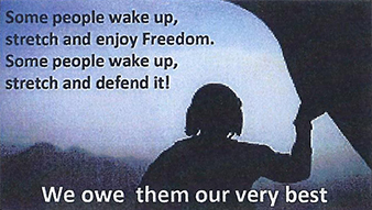 Some people wake up, stretch and enjoy Freedom. Some people wake up, stretch and defend it. We owe them our very best.